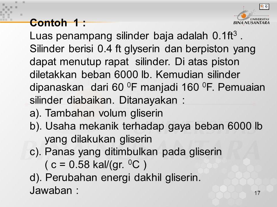 17 Contoh 1 : Luas penampang silinder baja adalah 0.1ft 3.
