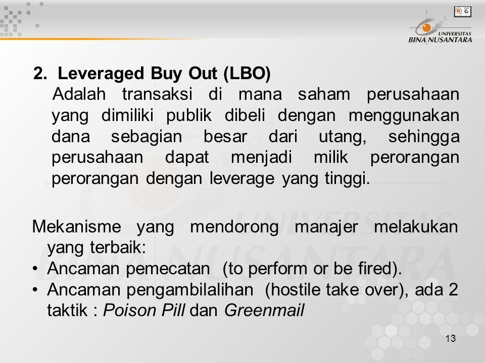 13 2. Leveraged Buy Out (LBO) Adalah transaksi di mana saham perusahaan yang dimiliki publik dibeli dengan menggunakan dana sebagian besar dari utang,