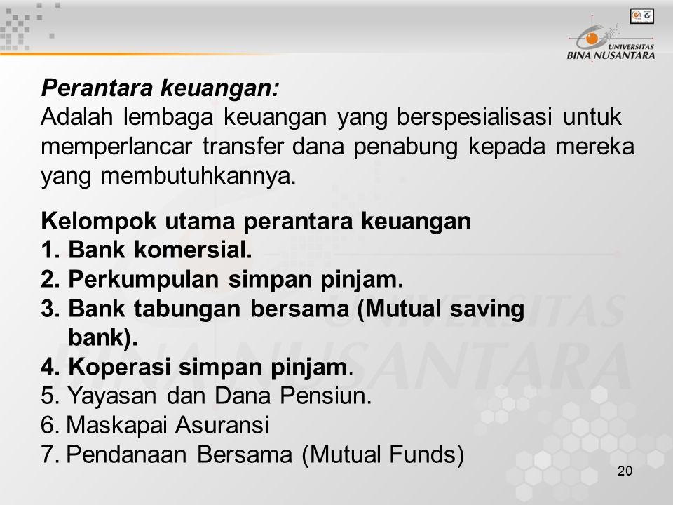 20 Perantara keuangan: Adalah lembaga keuangan yang berspesialisasi untuk memperlancar transfer dana penabung kepada mereka yang membutuhkannya. Kelom