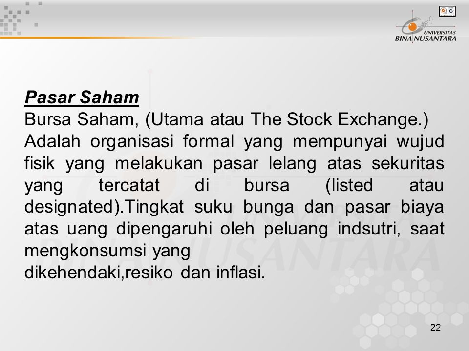22 Pasar Saham Bursa Saham, (Utama atau The Stock Exchange.) Adalah organisasi formal yang mempunyai wujud fisik yang melakukan pasar lelang atas seku