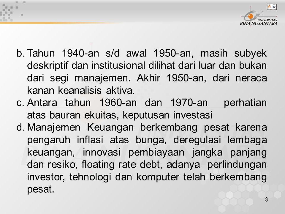 3 b.Tahun 1940-an s/d awal 1950-an, masih subyek deskriptif dan institusional dilihat dari luar dan bukan dari segi manajemen. Akhir 1950-an, dari ner