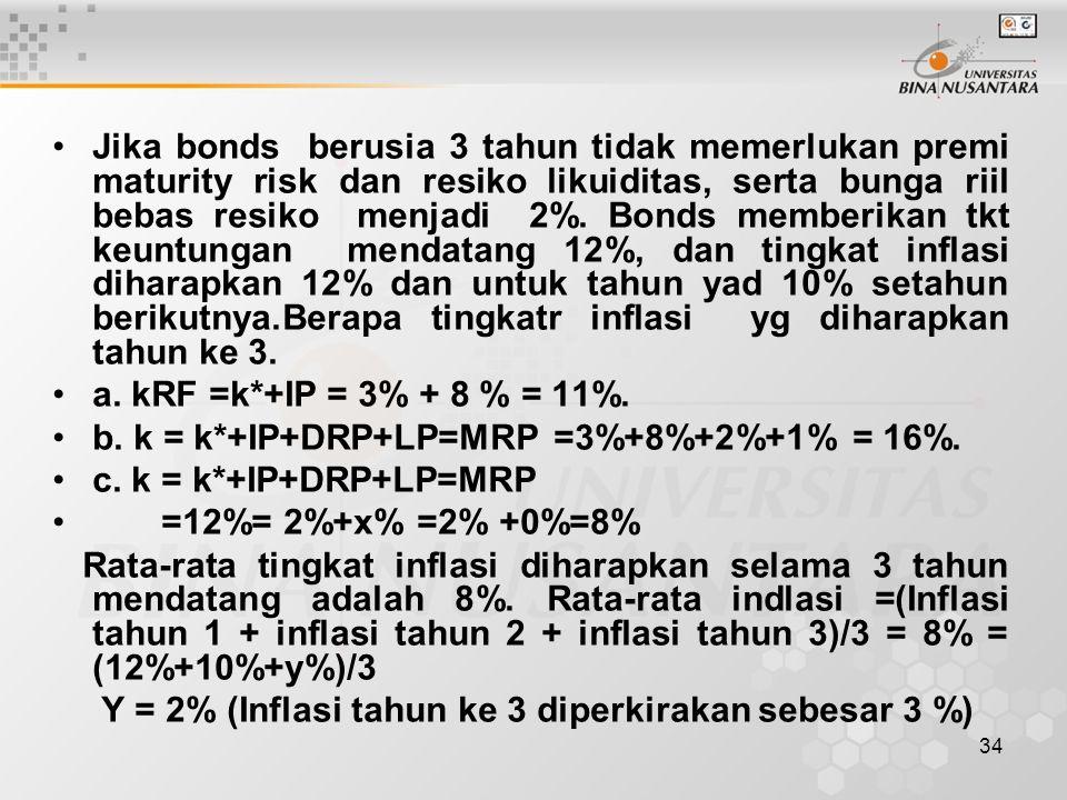 34 Jika bonds berusia 3 tahun tidak memerlukan premi maturity risk dan resiko likuiditas, serta bunga riil bebas resiko menjadi 2%. Bonds memberikan t