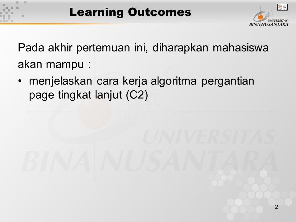 2 Learning Outcomes Pada akhir pertemuan ini, diharapkan mahasiswa akan mampu : menjelaskan cara kerja algoritma pergantian page tingkat lanjut (C2)