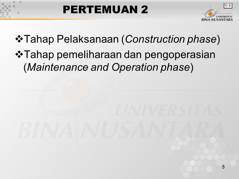 5 PERTEMUAN 2  Tahap Pelaksanaan (Construction phase)  Tahap pemeliharaan dan pengoperasian (Maintenance and Operation phase)