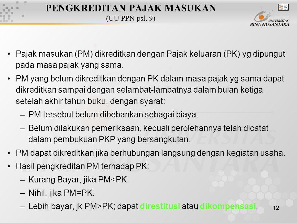 12 PENGKREDITAN PAJAK MASUKAN (UU PPN psl. 9) Pajak masukan (PM) dikreditkan dengan Pajak keluaran (PK) yg dipungut pada masa pajak yang sama. PM yang