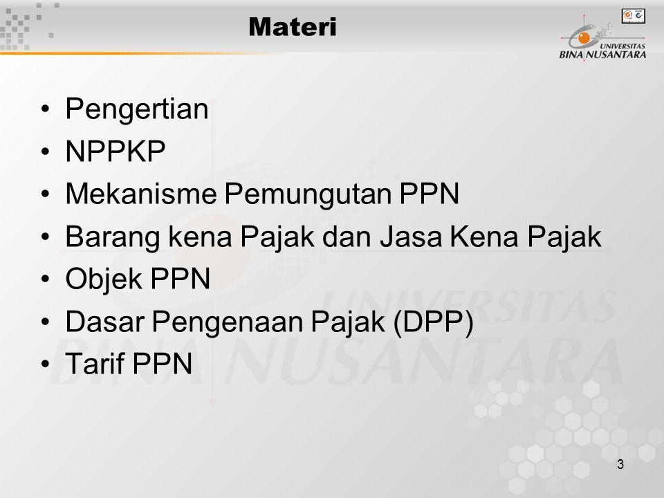 3 Materi Pengertian NPPKP Mekanisme Pemungutan PPN Barang kena Pajak dan Jasa Kena Pajak Objek PPN Dasar Pengenaan Pajak (DPP) Tarif PPN