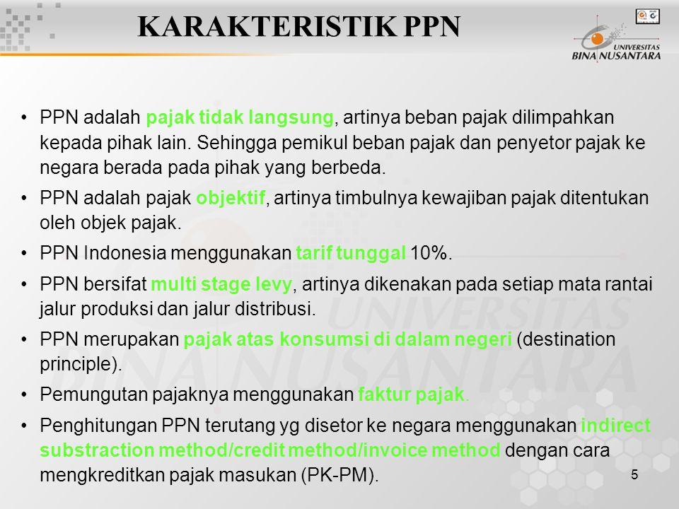 5 KARAKTERISTIK PPN PPN adalah pajak tidak langsung, artinya beban pajak dilimpahkan kepada pihak lain. Sehingga pemikul beban pajak dan penyetor paja