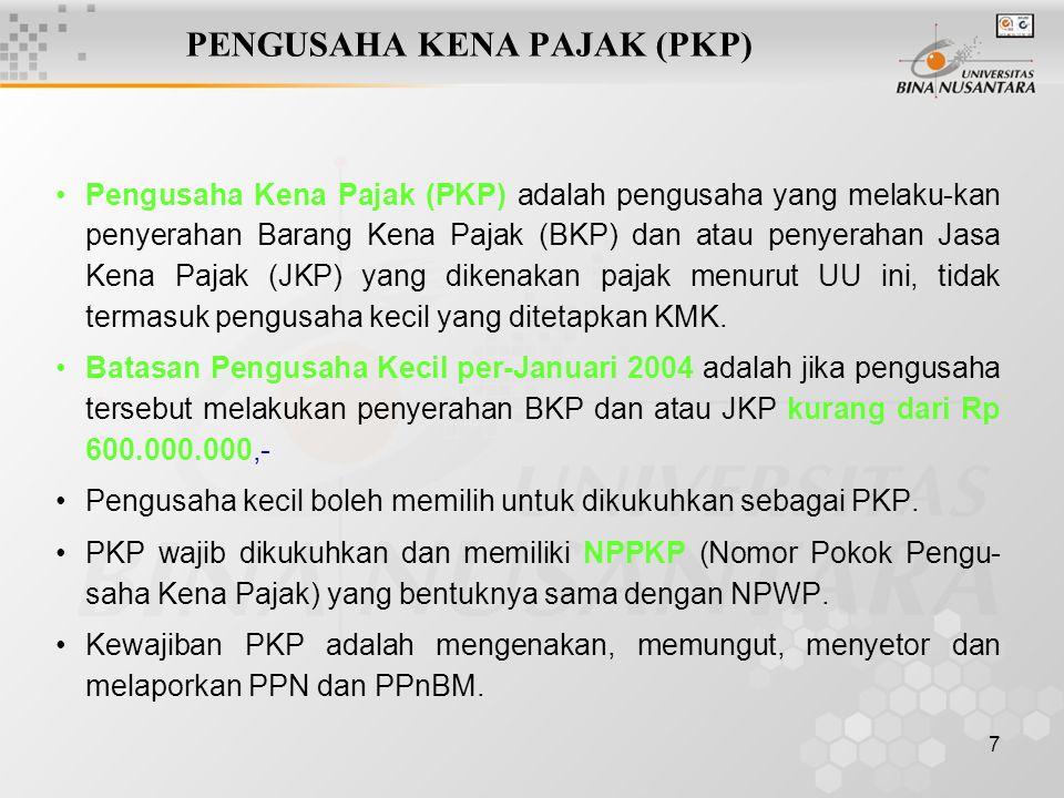 7 PENGUSAHA KENA PAJAK (PKP) Pengusaha Kena Pajak (PKP) adalah pengusaha yang melaku-kan penyerahan Barang Kena Pajak (BKP) dan atau penyerahan Jasa K