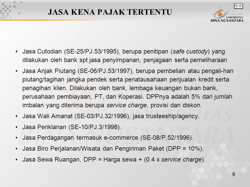 9 JASA KENA PAJAK TERTENTU Jasa Cutodian (SE-25/PJ.53/1995), berupa penitipan (safe custody) yang dilakukan oleh bank spt jasa penyimpanan, penjagaan