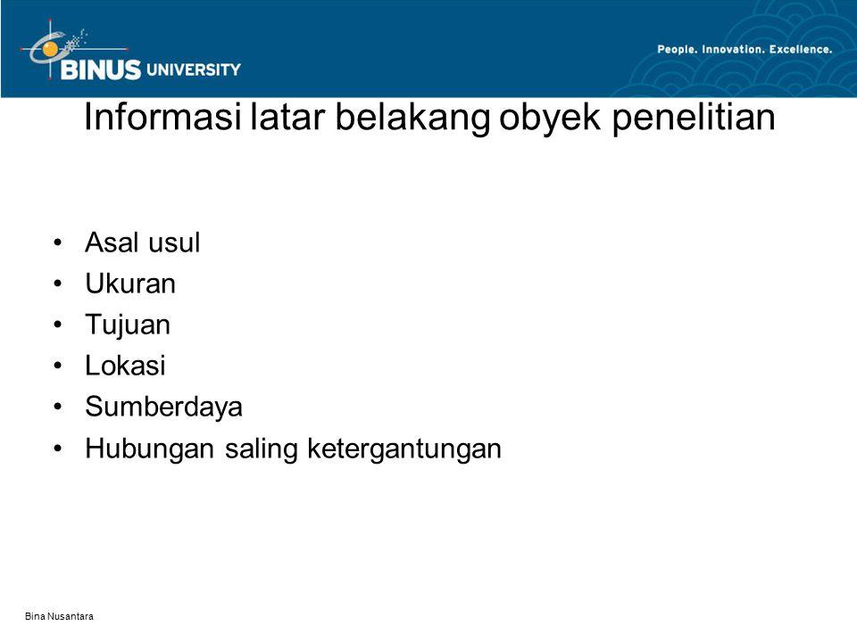 Bina Nusantara Informasi latar belakang obyek penelitian Asal usul Ukuran Tujuan Lokasi Sumberdaya Hubungan saling ketergantungan