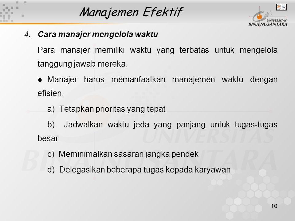 10 Manajemen Efektif 4.Cara manajer mengelola waktu Para manajer memiliki waktu yang terbatas untuk mengelola tanggung jawab mereka. ● Manajer harus m