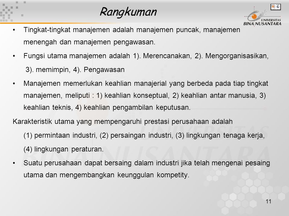 11 Rangkuman Tingkat-tingkat manajemen adalah manajemen puncak, manajemen menengah dan manajemen pengawasan. Fungsi utama manajemen adalah 1). Merenca
