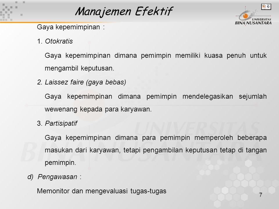 7 Manajemen Efektif Gaya kepemimpinan : 1. Otokratis Gaya kepemimpinan dimana pemimpin memiliki kuasa penuh untuk mengambil keputusan. 2. Laissez fair