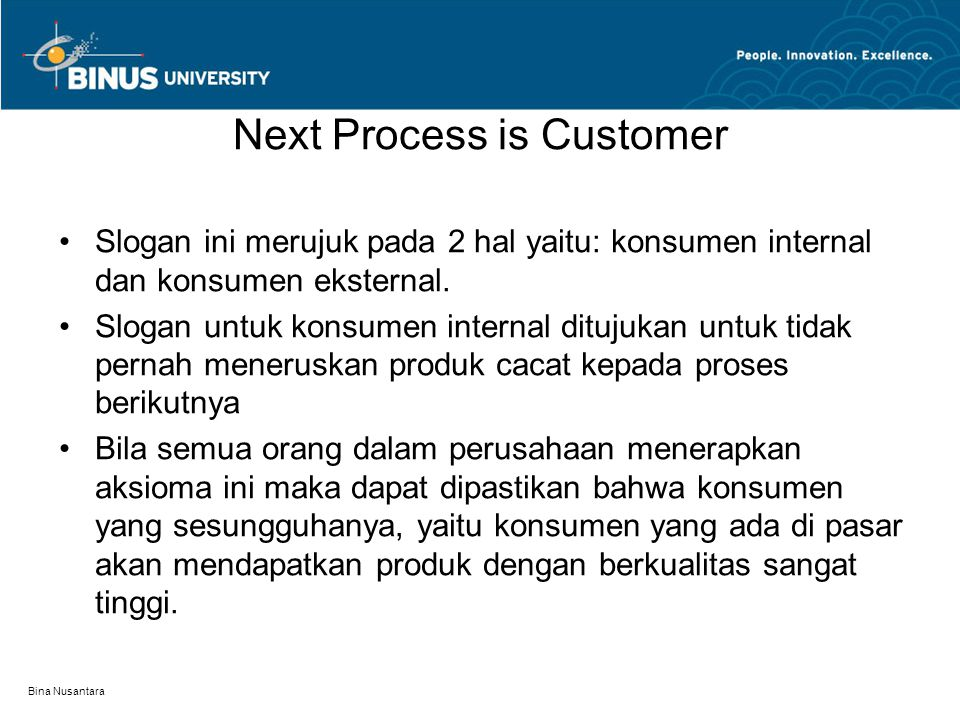 Bina Nusantara Next Process is Customer Slogan ini merujuk pada 2 hal yaitu: konsumen internal dan konsumen eksternal.