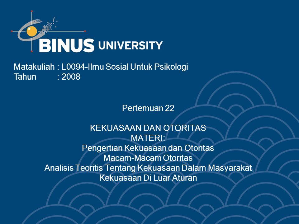 Bina Nusantara Learning Outcome Mahasiswa dapat menjelaskan konsep kekuasaan dan otoritas