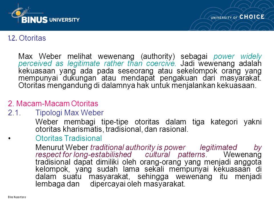 Bina Nusantara Dalam masyarakat dengan wewenang tradisional tidak ada batas yang tegas antara wewenang dengan kemampuan pribadi.
