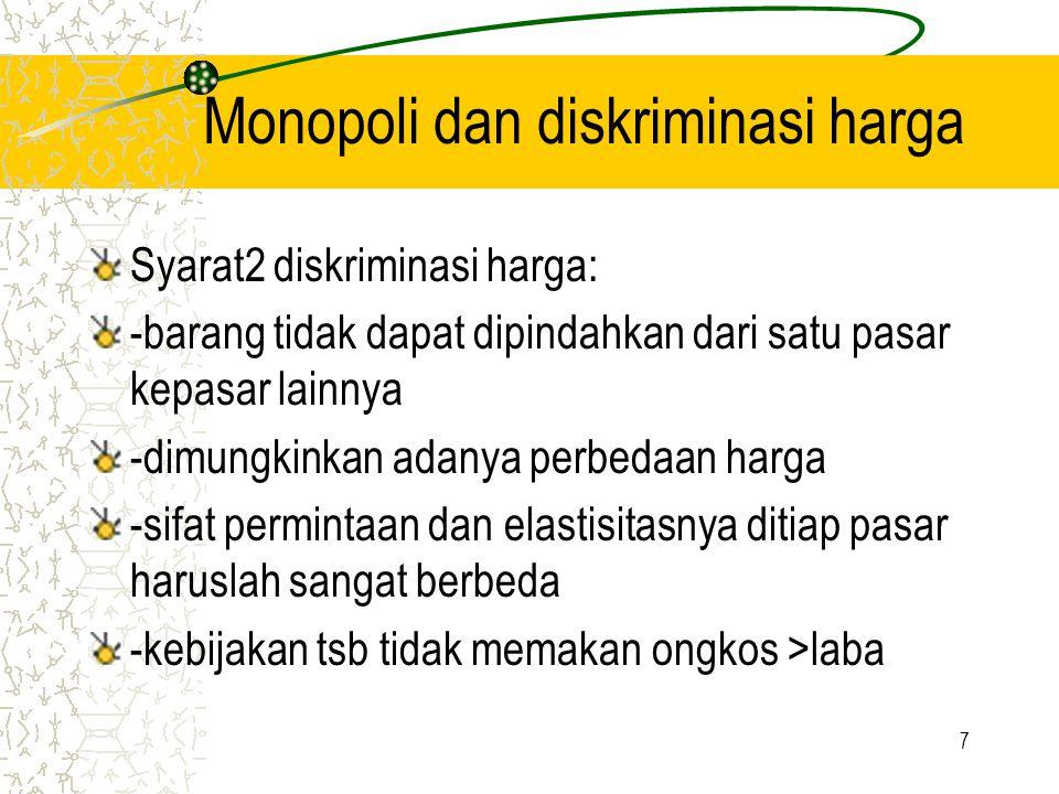 7 Monopoli dan diskriminasi harga Syarat2 diskriminasi harga: -barang tidak dapat dipindahkan dari satu pasar kepasar lainnya -dimungkinkan adanya per