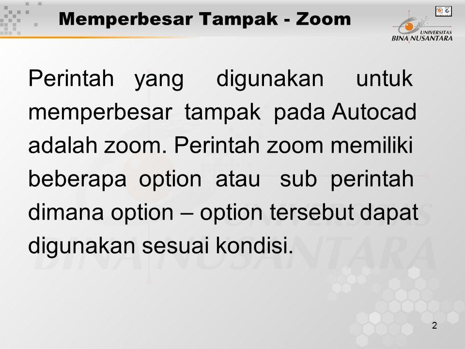 2 Memperbesar Tampak - Zoom Perintah yang digunakan untuk memperbesar tampak pada Autocad adalah zoom. Perintah zoom memiliki beberapa option atau sub