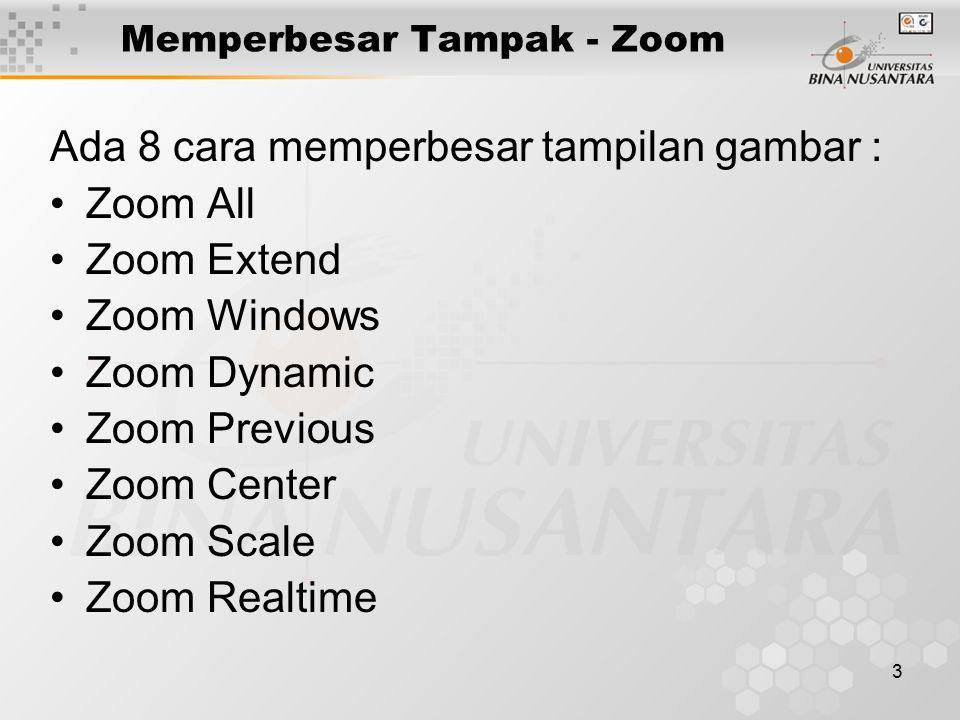 3 Memperbesar Tampak - Zoom Ada 8 cara memperbesar tampilan gambar : Zoom All Zoom Extend Zoom Windows Zoom Dynamic Zoom Previous Zoom Center Zoom Scale Zoom Realtime