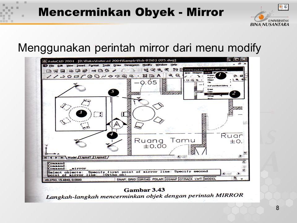 8 Mencerminkan Obyek - Mirror Menggunakan perintah mirror dari menu modify