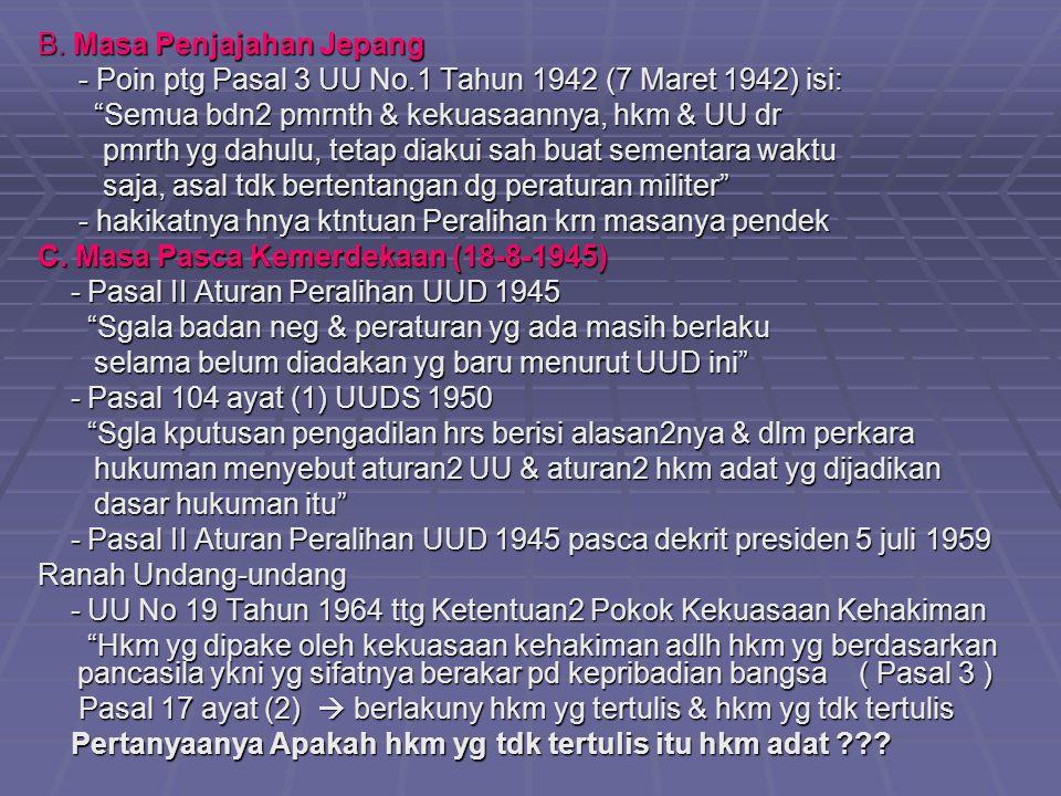 """B. Masa Penjajahan Jepang - Poin ptg Pasal 3 UU No.1 Tahun 1942 (7 Maret 1942) isi: - Poin ptg Pasal 3 UU No.1 Tahun 1942 (7 Maret 1942) isi: """"Semua b"""