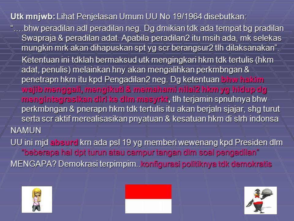 Utk mnjwb: Lihat Penjelasan Umum UU No 19/1964 disebutkan: ….bhw peradilan adl peradilan neg.
