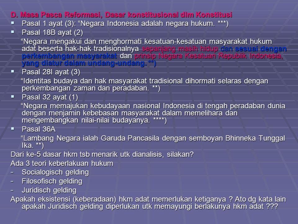 """D. Masa Pasca Reformasi, Dasar konstitusional dlm Konstitusi  Pasal 1 ayat (3): """"Negara Indonesia adalah negara hukum. ***)  Pasal 18B ayat (2) """"Neg"""