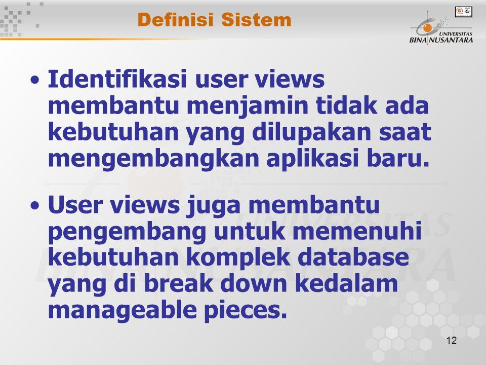 12 Definisi Sistem Identifikasi user views membantu menjamin tidak ada kebutuhan yang dilupakan saat mengembangkan aplikasi baru. User views juga memb