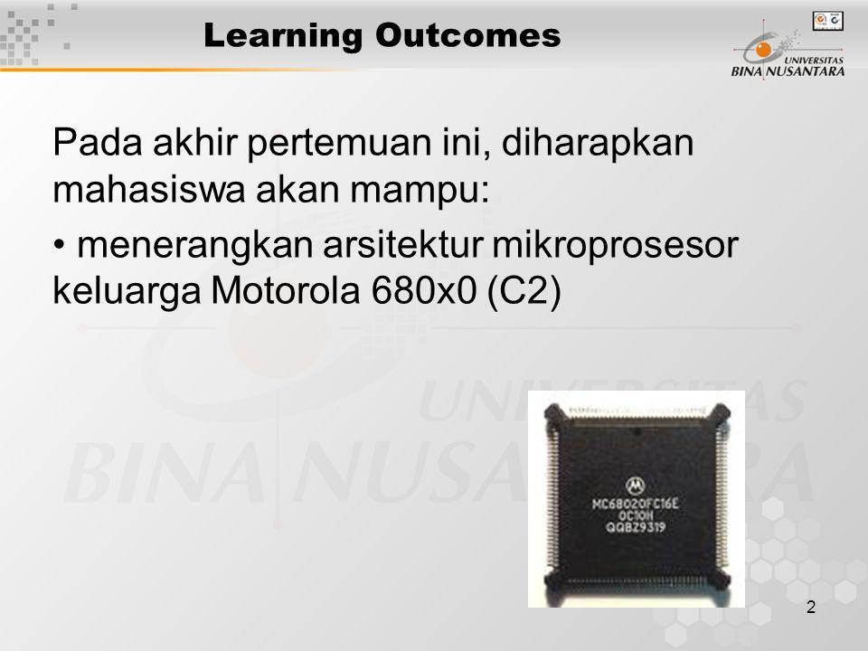 2 Learning Outcomes Pada akhir pertemuan ini, diharapkan mahasiswa akan mampu: menerangkan arsitektur mikroprosesor keluarga Motorola 680x0 (C2)