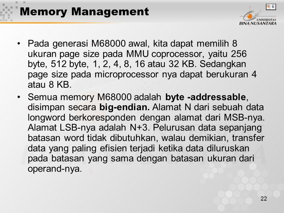 22 Memory Management Pada generasi M68000 awal, kita dapat memilih 8 ukuran page size pada MMU coprocessor, yaitu 256 byte, 512 byte, 1, 2, 4, 8, 16 a