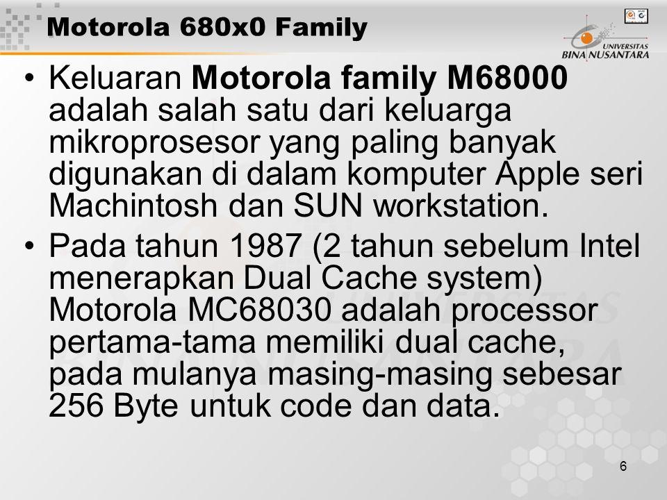 7 Motorola 680x0 Family Pada tahun 1989, ukuran dual cache nya diperbesar menjadi 4 KB pada keluarga MC68040.