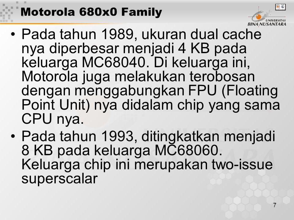 7 Motorola 680x0 Family Pada tahun 1989, ukuran dual cache nya diperbesar menjadi 4 KB pada keluarga MC68040. Di keluarga ini, Motorola juga melakukan