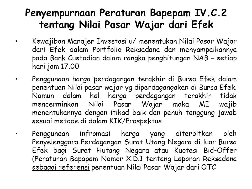 Penyempurnaan Peraturan Bapepam IV.C.2 tentang Nilai Pasar Wajar dari Efek Kewajiban Manajer Investasi u/ menentukan Nilai Pasar Wajar dari Efek dalam