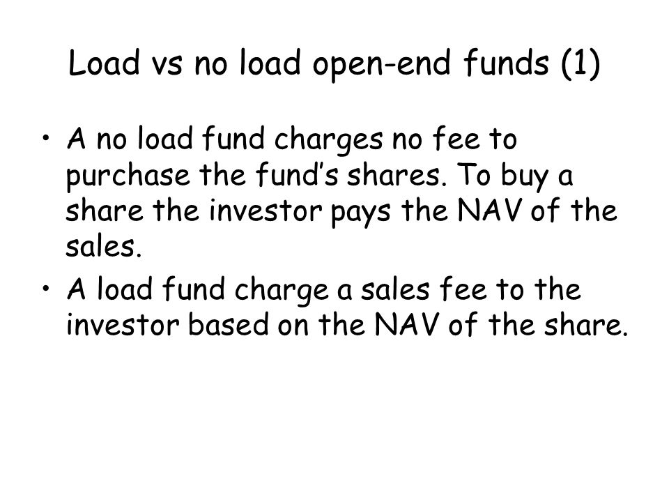 Load vs no load open-end funds (1) A no load fund charges no fee to purchase the fund's shares.