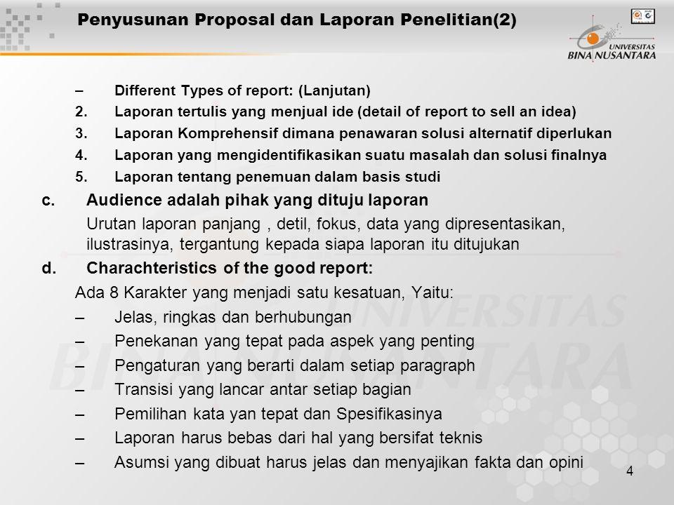 4 Penyusunan Proposal dan Laporan Penelitian(2) –Different Types of report: (Lanjutan) 2.Laporan tertulis yang menjual ide (detail of report to sell a