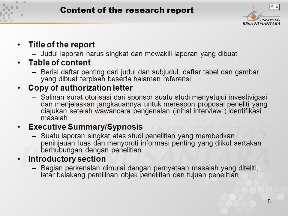5 Content of the research report Title of the report –Judul laporan harus singkat dan mewakili laporan yang dibuat Table of content –Berisi daftar pen