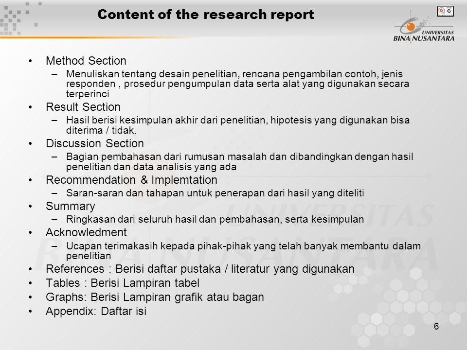 6 Content of the research report Method Section –Menuliskan tentang desain penelitian, rencana pengambilan contoh, jenis responden, prosedur pengumpul