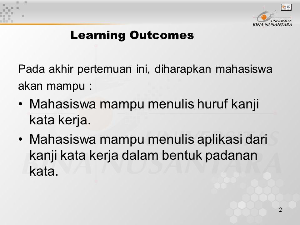 2 Learning Outcomes Pada akhir pertemuan ini, diharapkan mahasiswa akan mampu : Mahasiswa mampu menulis huruf kanji kata kerja.