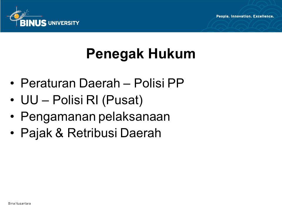 Bina Nusantara Penegak Hukum Peraturan Daerah – Polisi PP UU – Polisi RI (Pusat) Pengamanan pelaksanaan Pajak & Retribusi Daerah