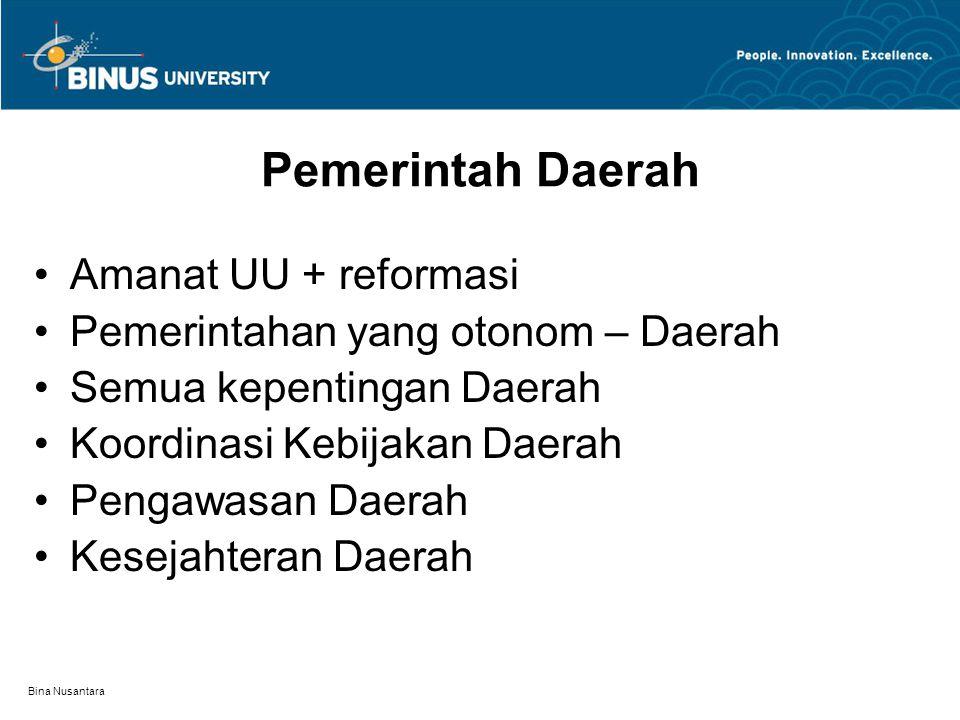 Bina Nusantara Pemerintah Daerah Amanat UU + reformasi Pemerintahan yang otonom – Daerah Semua kepentingan Daerah Koordinasi Kebijakan Daerah Pengawasan Daerah Kesejahteran Daerah