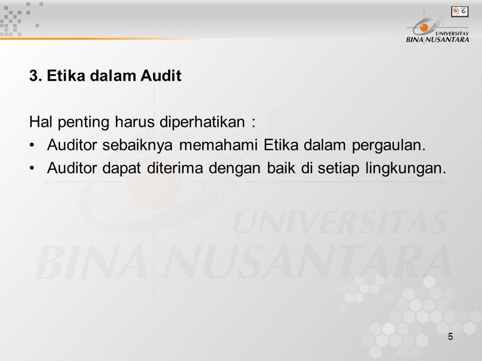 5 3. Etika dalam Audit Hal penting harus diperhatikan : Auditor sebaiknya memahami Etika dalam pergaulan. Auditor dapat diterima dengan baik di setiap