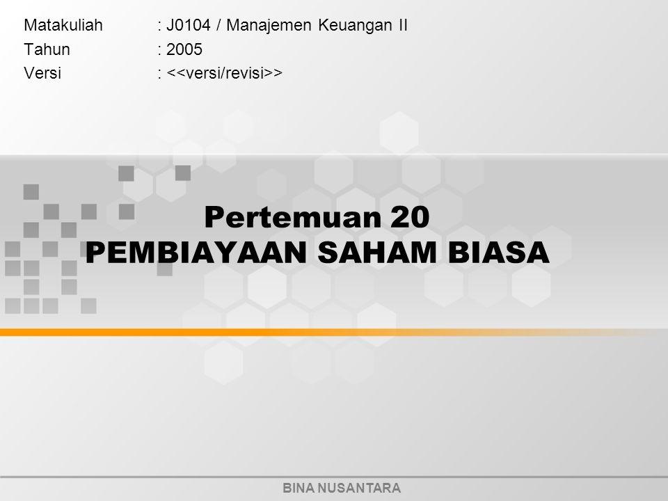 BINA NUSANTARA Pertemuan 20 PEMBIAYAAN SAHAM BIASA Matakuliah: J0104 / Manajemen Keuangan II Tahun: 2005 Versi: >