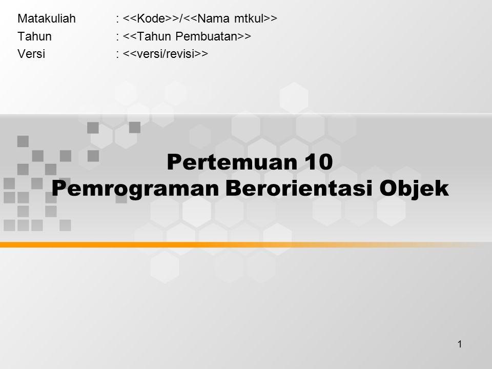 1 Pertemuan 10 Pemrograman Berorientasi Objek Matakuliah: >/ > Tahun: > Versi: >