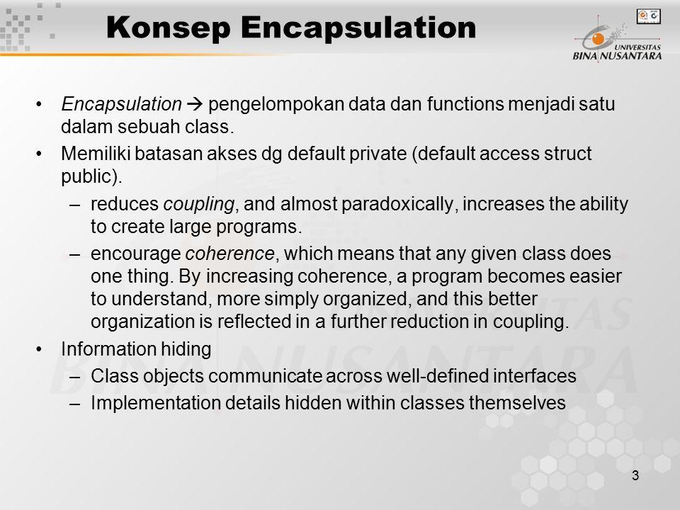3 Konsep Encapsulation Encapsulation  pengelompokan data dan functions menjadi satu dalam sebuah class.