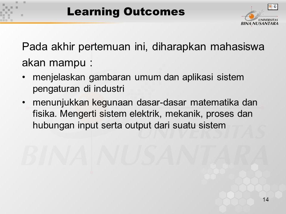14 Learning Outcomes Pada akhir pertemuan ini, diharapkan mahasiswa akan mampu : menjelaskan gambaran umum dan aplikasi sistem pengaturan di industri