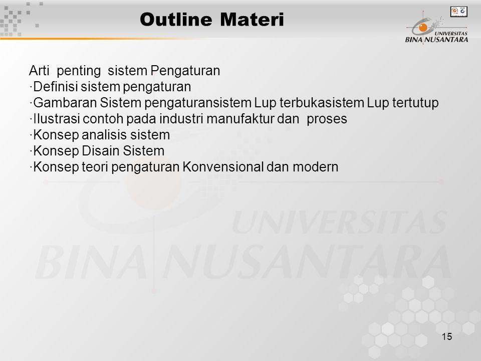 15 Outline Materi Arti penting sistem Pengaturan ·Definisi sistem pengaturan ·Gambaran Sistem pengaturansistem Lup terbukasistem Lup tertutup ·Ilustra