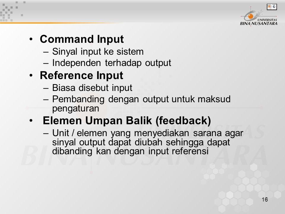 16 Command Input –Sinyal input ke sistem –Independen terhadap output Reference Input –Biasa disebut input –Pembanding dengan output untuk maksud penga