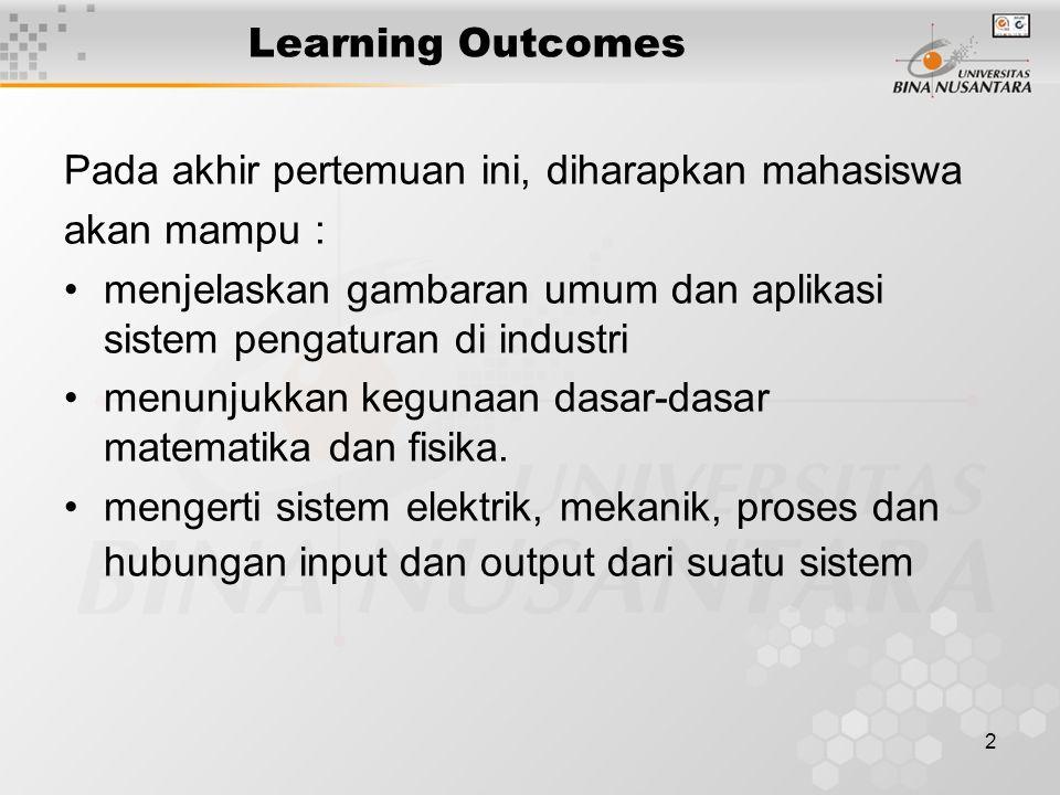 2 Learning Outcomes Pada akhir pertemuan ini, diharapkan mahasiswa akan mampu : menjelaskan gambaran umum dan aplikasi sistem pengaturan di industri m
