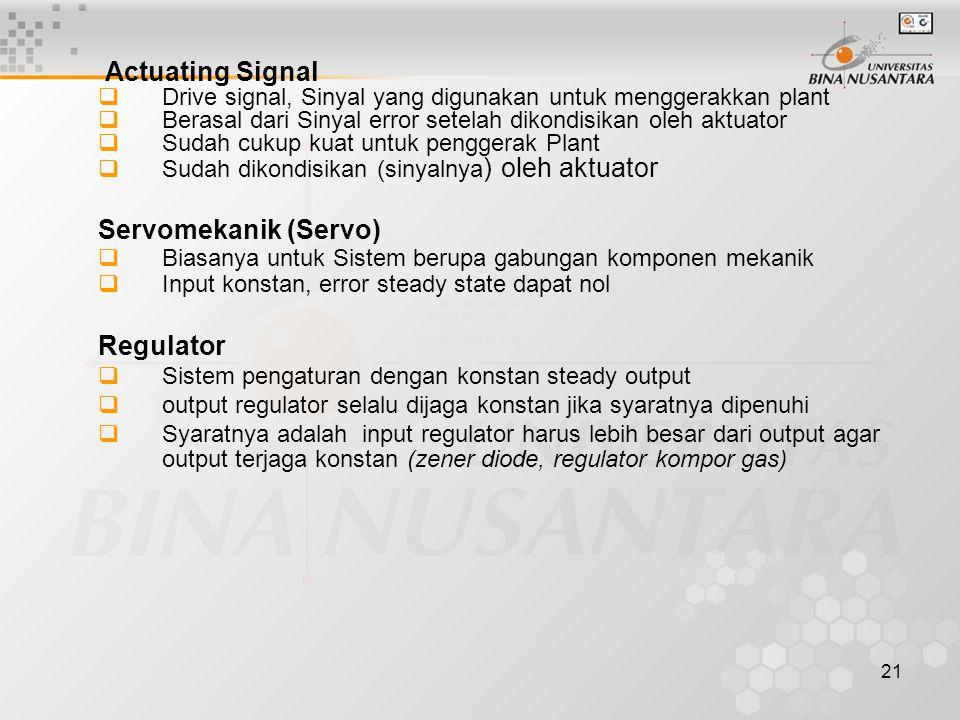 21 Actuating Signal  Drive signal, Sinyal yang digunakan untuk menggerakkan plant  Berasal dari Sinyal error setelah dikondisikan oleh aktuator  Su