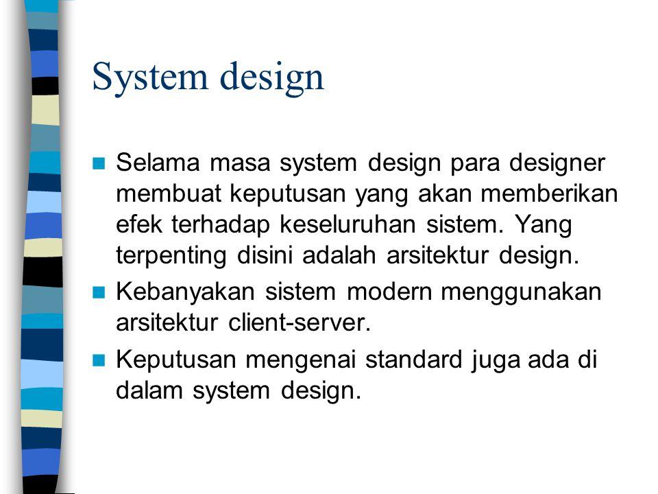 System design Selama masa system design para designer membuat keputusan yang akan memberikan efek terhadap keseluruhan sistem.